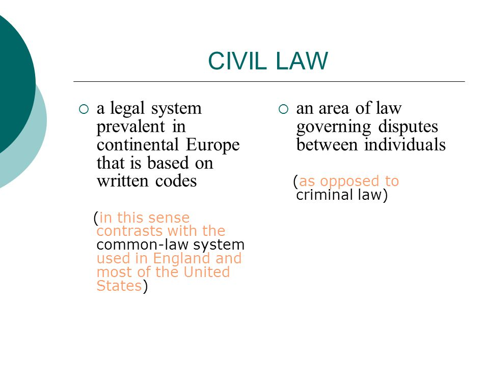 CIVIL LAW a legal system prevalent in continental Europe that is based on written codes (in this sense contrasts with the common-law system used in En