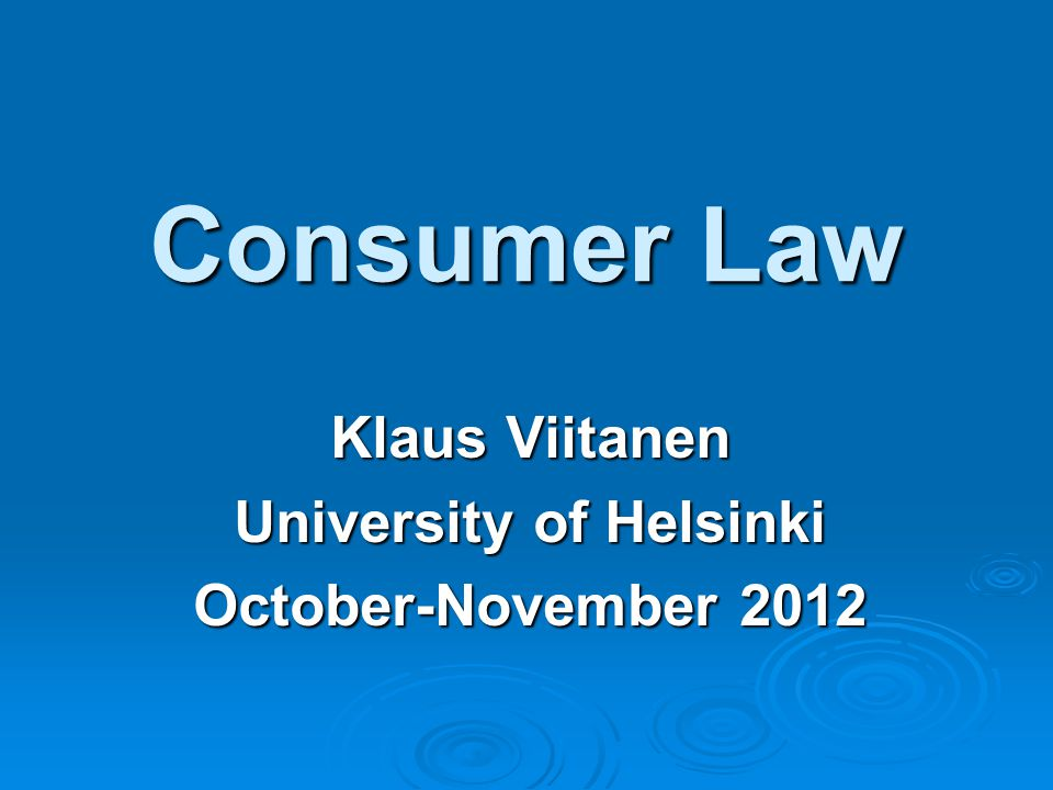 New Trend: Towards full harmonisation The starting point: minimum directives most consumer law directives between years 1985-2002 were minimum directives most consumer law directives between years 1985-2002 were minimum directives there were only few exception, e.g., the product liability directive from 1985 there were only few exception, e.g., the product liability directive from 1985 The new trend from year 2005: maximum directives Unfair Commercial Practices Directive 2005/29/EC Unfair Commercial Practices Directive 2005/29/EC Timeshare Directive 2008/122/EC Timeshare Directive 2008/122/EC Consumer Credit Directive 2008/48/EC Consumer Credit Directive 2008/48/EC Consumer Rights Directive 2011/83/EU Consumer Rights Directive 2011/83/EU The key questions: 1)whose interests does full harmonisation promote.