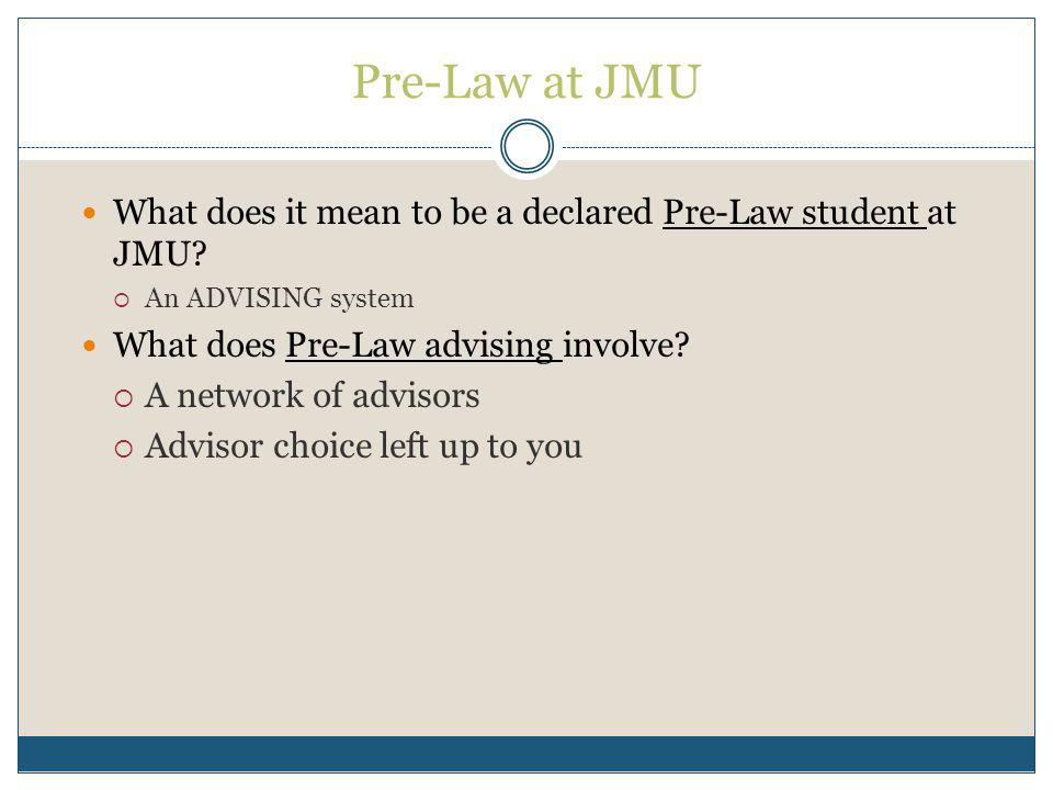 Pre-Law at JMU What does it mean to be a declared Pre-Law student at JMU.