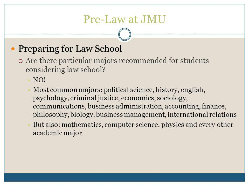 Pre-Law at JMU Preparing for Law School Are there particular majors recommended for students considering law school.