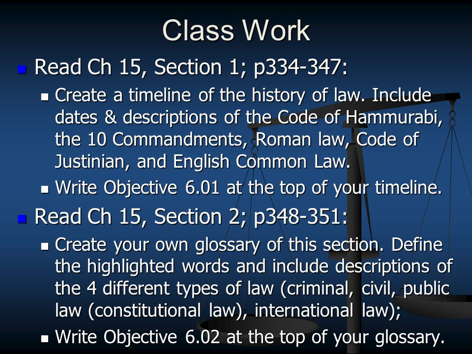 Class Work Read Ch 15, Section 1; p334-347: Read Ch 15, Section 1; p334-347: Create a timeline of the history of law.