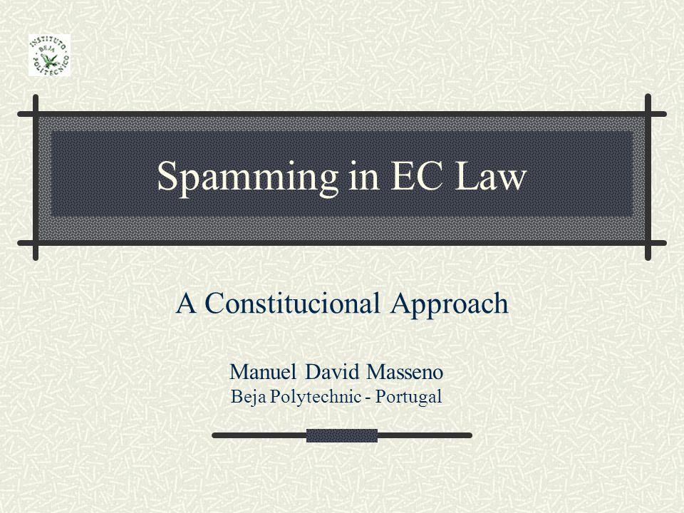 Spamming in EC Law A Constitucional Approach Manuel David Masseno Beja Polytechnic - Portugal