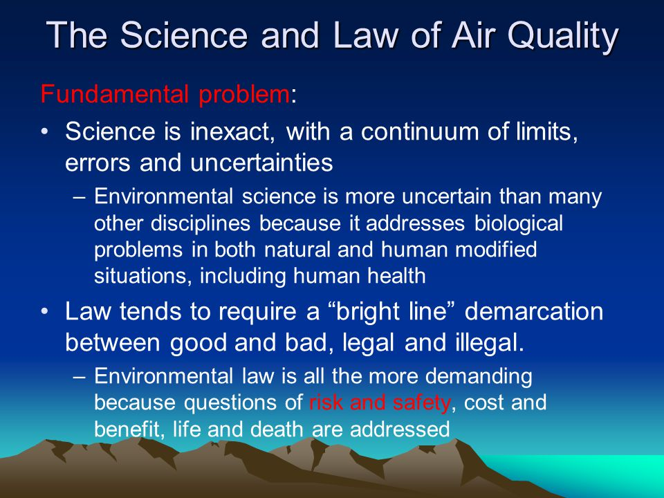 The Science and Law of Air Quality Air Quality –Science of air quality gasses Particles Risk and Safety Historical impacts of air pollution European and eastern US concerns California problems - Example: Lead and CA freeways Clean Air Act – 6 (7) criteria pollutant CO (HC), SO 2, NO 2,, ozone, lead, and TSP mass –Amendments and key modified regulations 1977 (visibility in Class 1 areas), Example: Grand Canyon 1987 TSP to PM 10 1991 (regional haze and eastern sulfur reduction), 1997 PM 10 to PM 2.5 (fine particles) Example: vf/uf, diesel, WTC