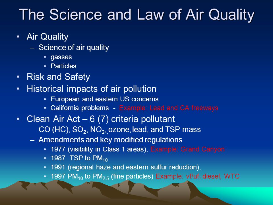 The Science and Law of Air Quality Air Quality –Science of air quality gasses Particles Risk and Safety Historical impacts of air pollution European a