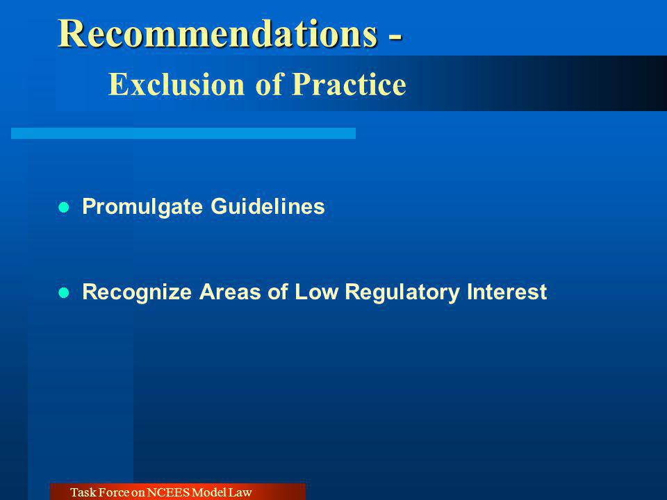 Task Force on NCEES Model Law Recommendations - Recommendations - Exclusion of Practice Promulgate Guidelines Recognize Areas of Low Regulatory Intere