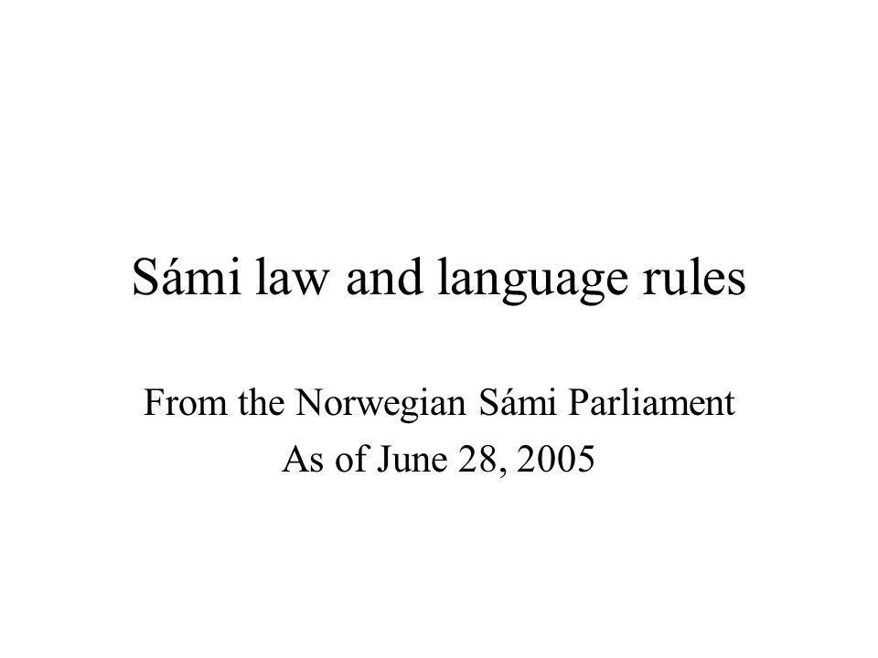 Sámi law and language rules From the Norwegian Sámi Parliament As of June 28, 2005
