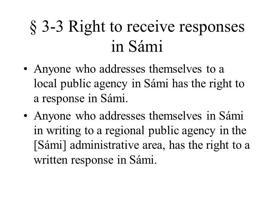 § 3-3 Right to receive responses in Sámi Anyone who addresses themselves to a local public agency in Sámi has the right to a response in Sámi.