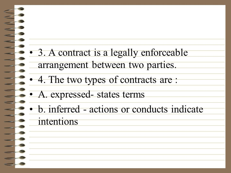 3.A contract is a legally enforceable arrangement between two parties.