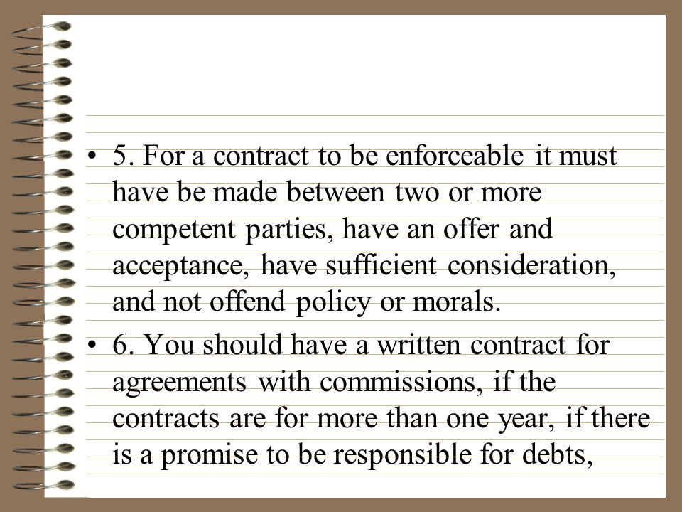 3. A contract is a legally enforceable arrangement between two parties. 4. The two types of contracts are : A. expressed- states terms b. inferred - a