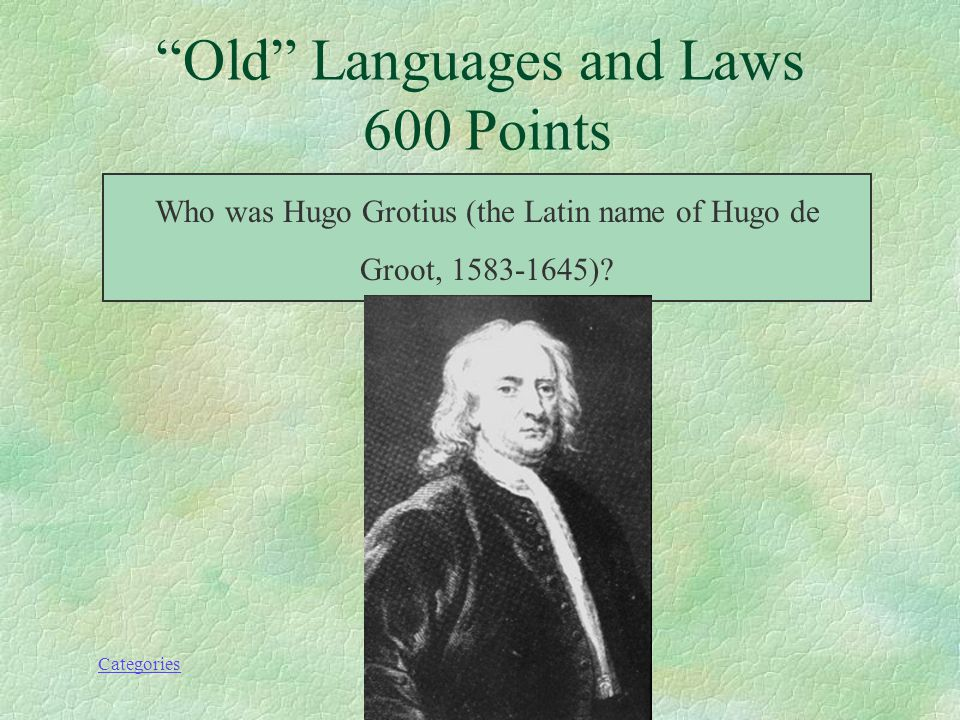 Categories Old Languages and Laws 600 Points This 17 th century Dutch jurist is considered one of the founding fathers of public international law.