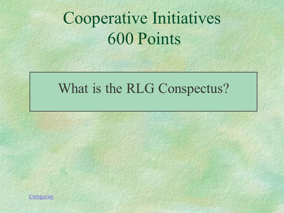 Categories Cooperative Initiatives 600 Points What is the RLG Conspectus?