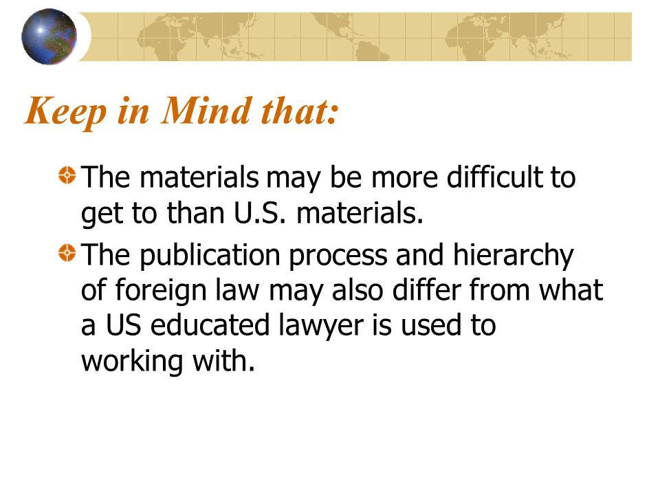 Keep in Mind that: The materials may be more difficult to get to than U.S.