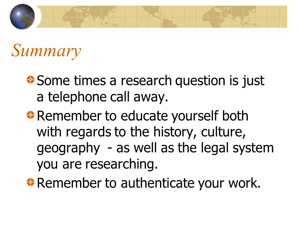 Summary Some times a research question is just a telephone call away.