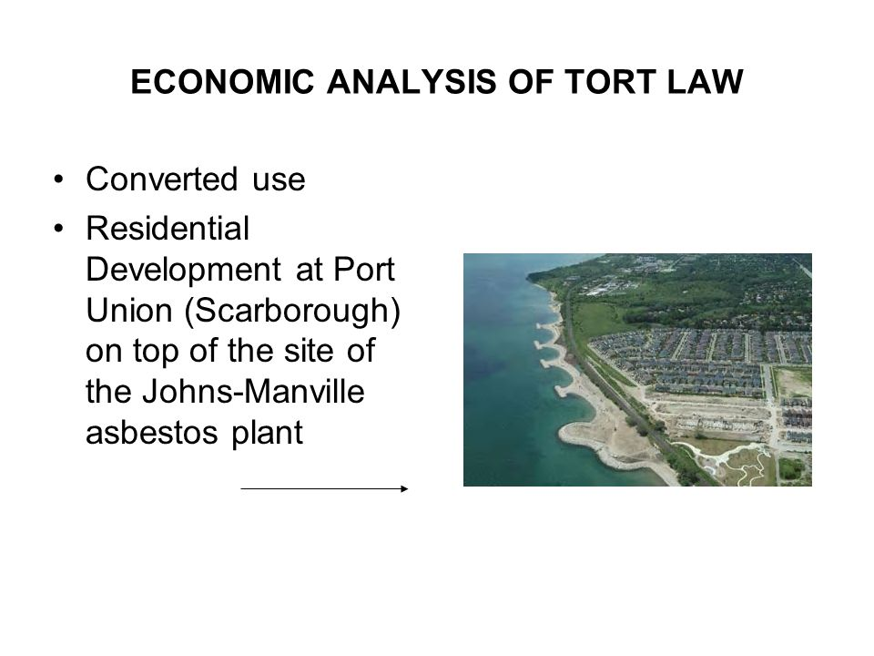 ECONOMIC ANALYSIS OF TORT LAW Converted use Residential Development at Port Union (Scarborough) on top of the site of the Johns-Manville asbestos plant