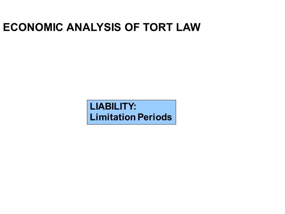ECONOMIC ANALYSIS OF TORT LAW LIABILITY: Limitation Periods