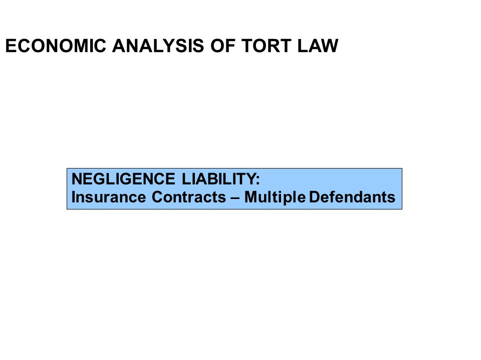 ECONOMIC ANALYSIS OF TORT LAW NEGLIGENCE LIABILITY: Insurance Contracts – Multiple Defendants