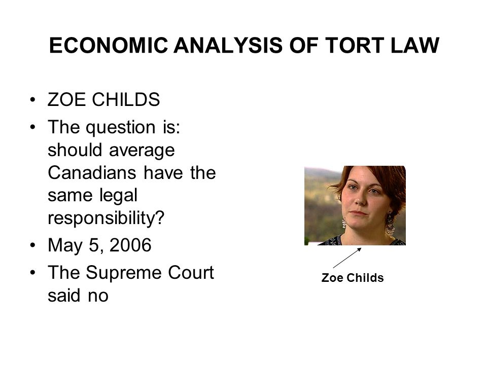 ECONOMIC ANALYSIS OF TORT LAW ZOE CHILDS The question is: should average Canadians have the same legal responsibility.