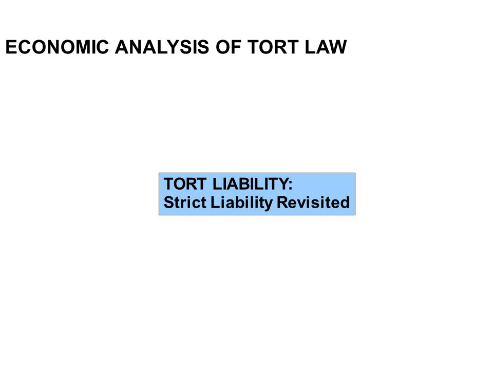 ECONOMIC ANALYSIS OF TORT LAW TORT LIABILITY: Strict Liability Revisited