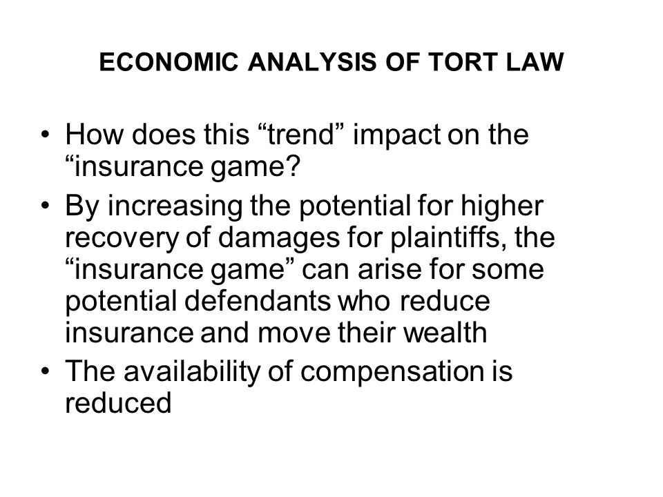 ECONOMIC ANALYSIS OF TORT LAW How does this trend impact on the insurance game.