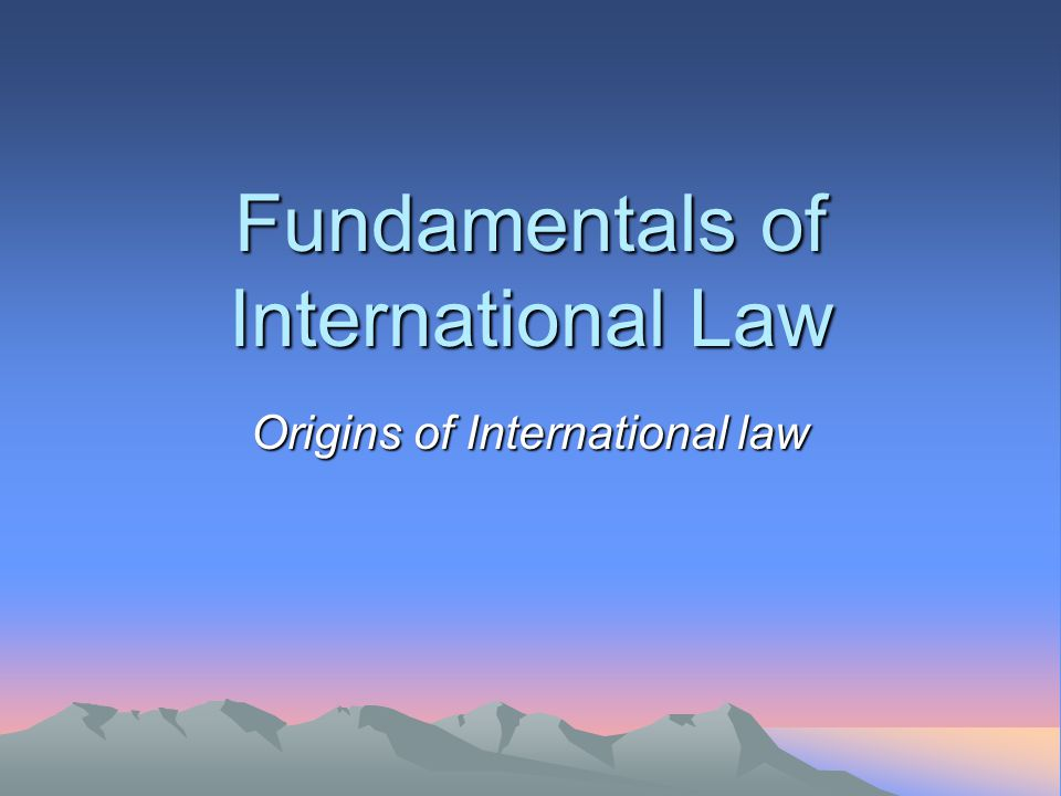 Fundamentals of International Law Origins of International law