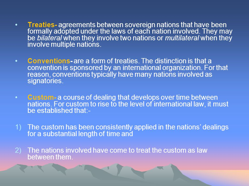 Treaties- agreements between sovereign nations that have been formally adopted under the laws of each nation involved.