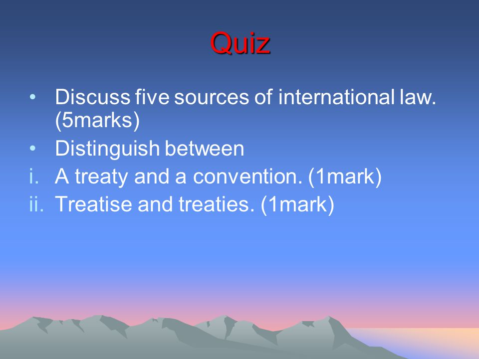 Quiz Discuss five sources of international law.