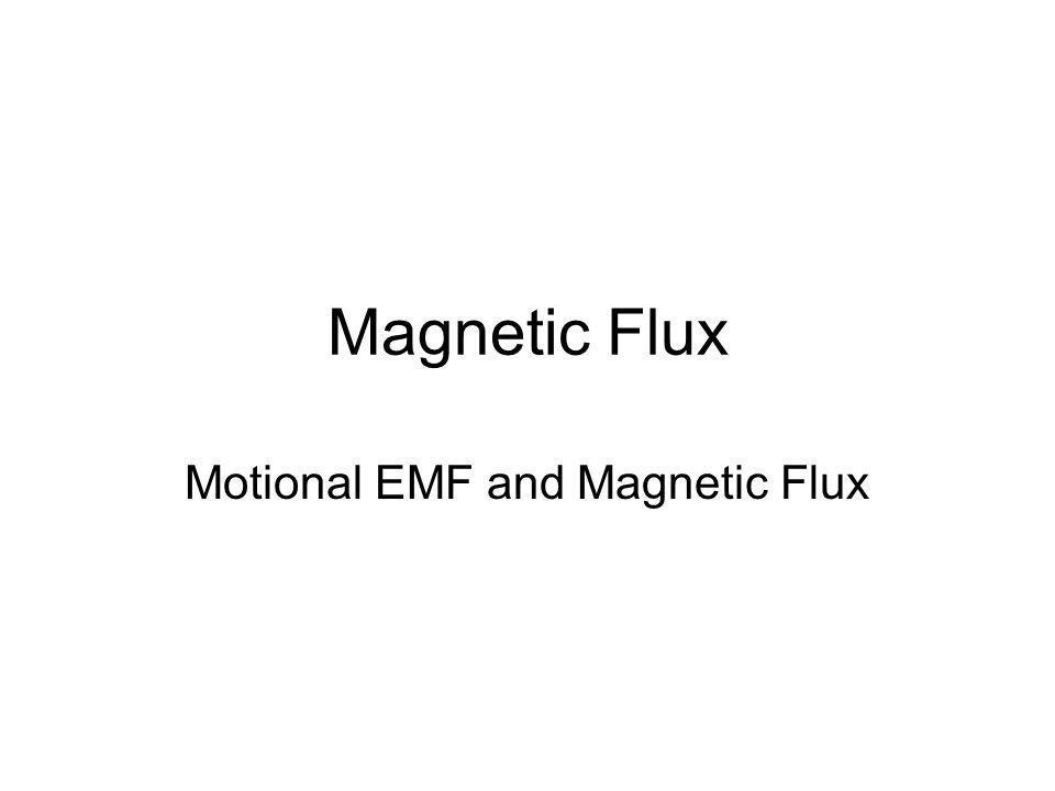 Magnetic Flux Motional EMF and Magnetic Flux
