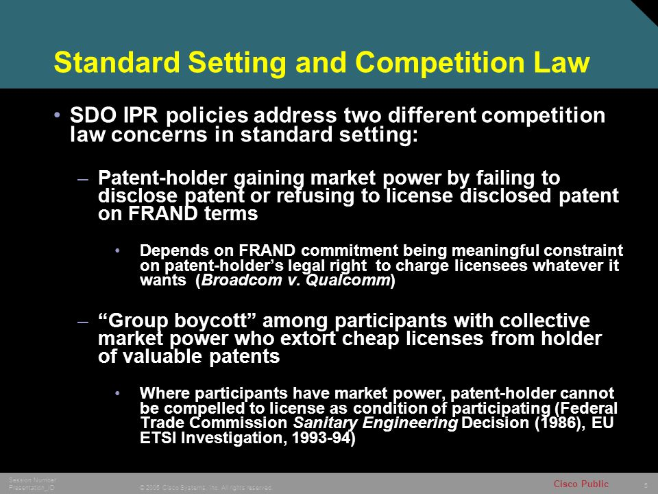 5 © 2005 Cisco Systems, Inc. All rights reserved. Session Number Presentation_ID Cisco Public Standard Setting and Competition Law SDO IPR policies ad