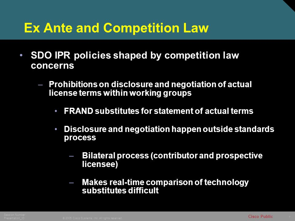 7 © 2005 Cisco Systems, Inc. All rights reserved. Session Number Presentation_ID Cisco Public Ex Ante and Competition Law SDO IPR policies shaped by c