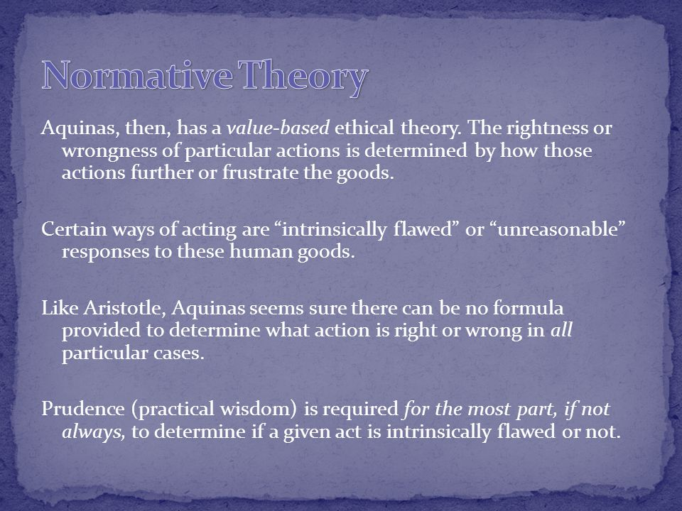 Aquinas, then, has a value-based ethical theory.