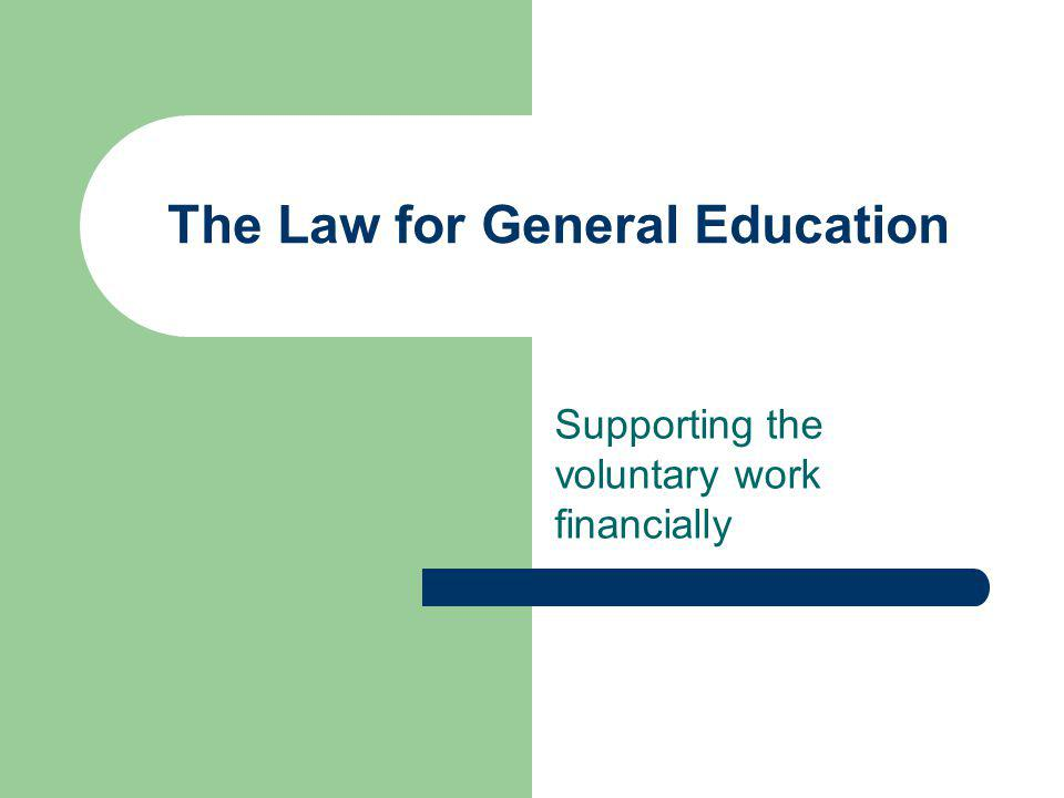 The Law for General Education Supporting the voluntary work financially
