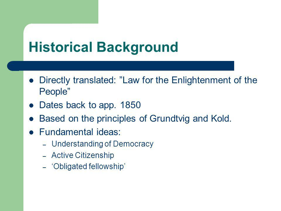 Historical Background Directly translated: Law for the Enlightenment of the People Dates back to app.