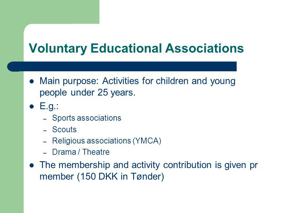 Voluntary Educational Associations Main purpose: Activities for children and young people under 25 years. E.g.: – Sports associations – Scouts – Relig