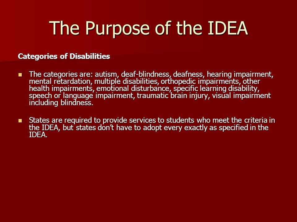 The Purpose of the IDEA Age Requirements The IDEA requires that a program of special education and related services be provided to all eligible students with disabilities between the ages of 3 and 21.