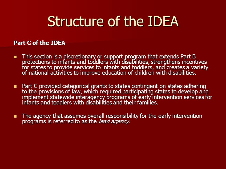 Structure of the IDEA Part D of the IDEA This section is also a discretionary or support program that contains provisions that are vitally important to the development of special education in the U.S.