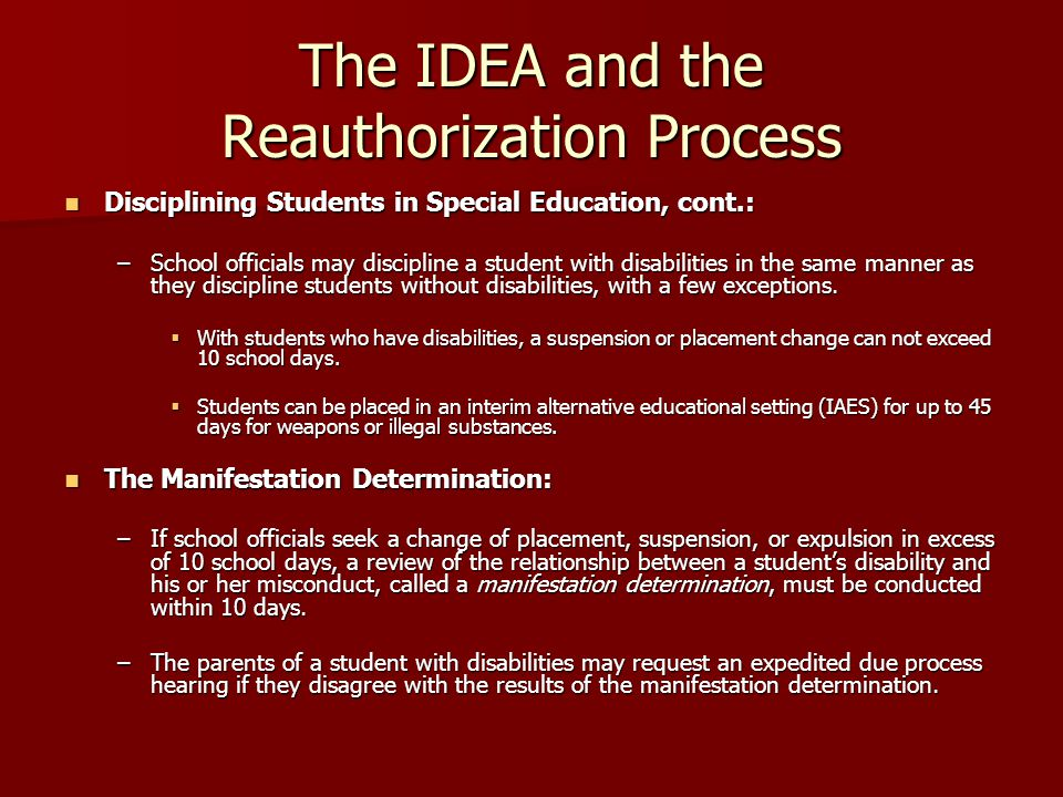 The IDEA and the Reauthorization Process Dispute Resolution: Dispute Resolution: –IDEA 1997 required states to offer mediation as a voluntary option to parents and educators as an initial process for dispute resolution.