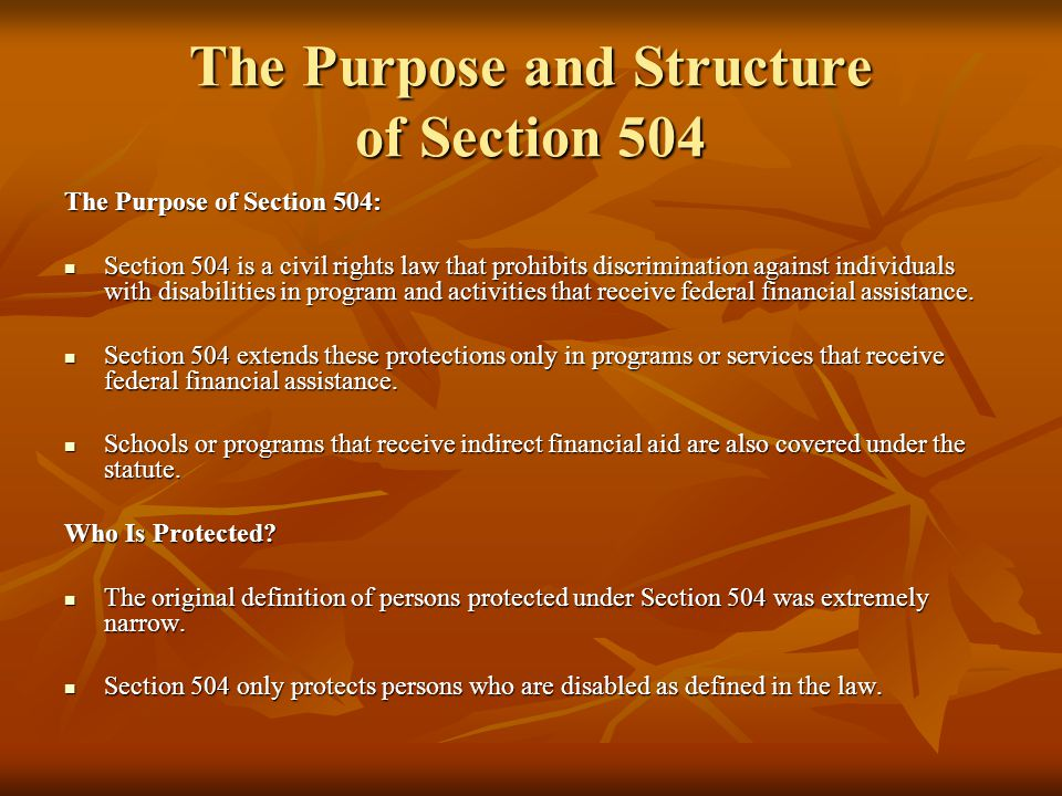 The Purpose and Structure of Section 504 Part 1 of the Definition: A Person Who Has a Physical or Mental Disability Part 1 of the Definition: A Person Who Has a Physical or Mental Disability Part 1 defines a person as disabled if that person has a physical or mental impairment that substantially limits one or more major life activities.