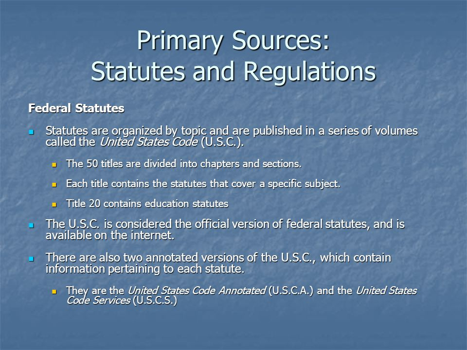 Primary Sources: Statutes and Regulations Federal Statutes, cont.