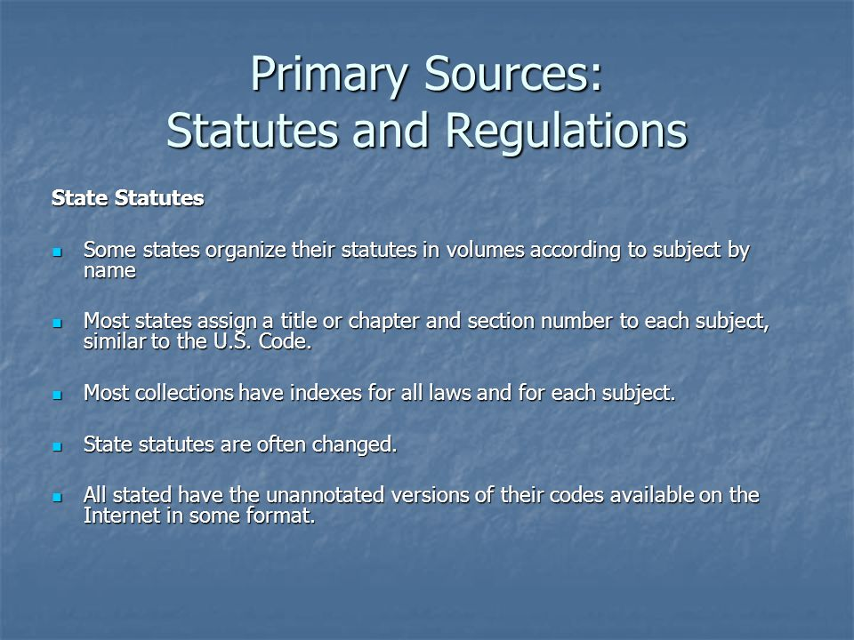 Primary Sources: Statutes and Regulations Federal Regulations Federal administrative agencies produce regulations to implement and enforce federal statutes.