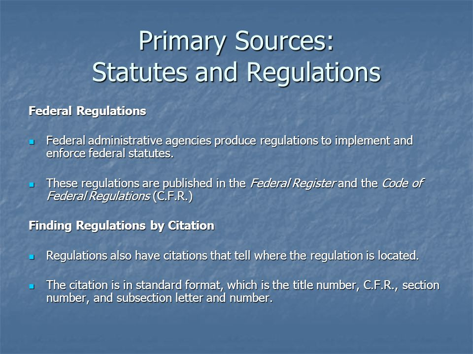 Primary Sources: Statutes and Regulations Finding Regulations by Subject The Index and Finding Aids volume of the C.F.R.