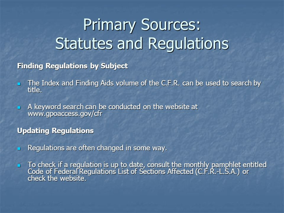 Primary Sources: Statutes and Regulations State Regulations State regulations can be difficult to locate.