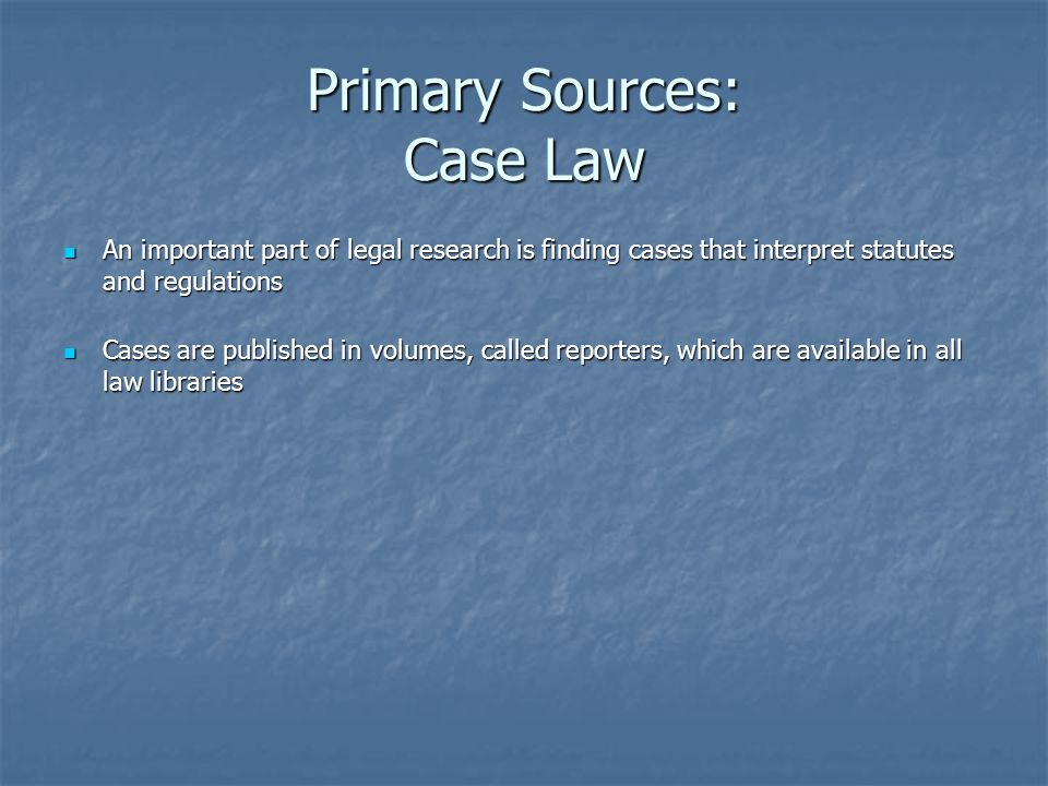 Primary Sources: Case Law Federal Cases There are no official publications by the government for federal district or appellate court decisions.