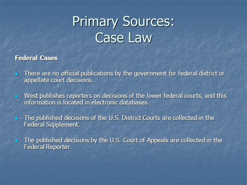 Primary Sources: Case Law Federal Cases, cont.The complete decisions of the U.S.
