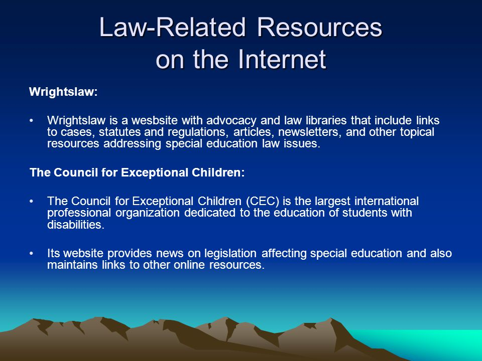 Government Resources Online Many useful websites for researchers interested in special education law are either sponsored in whole or part by the federal government or are produced by the federal government for the purpose of providing government information to its citizens.