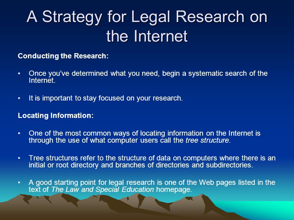 A Strategy for Legal Research on the Internet Conducting an Internet Interview: Legal researchers often depend on the interview for information about a specific topic.