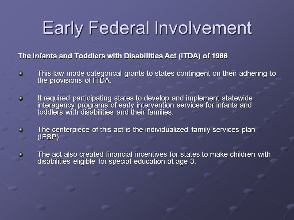 Early Federal Involvement The Individuals with Disabilities Education Act of 1990 This amendments renamed the EAHCA to the Individuals with Disabilities Education Act (IDEA).