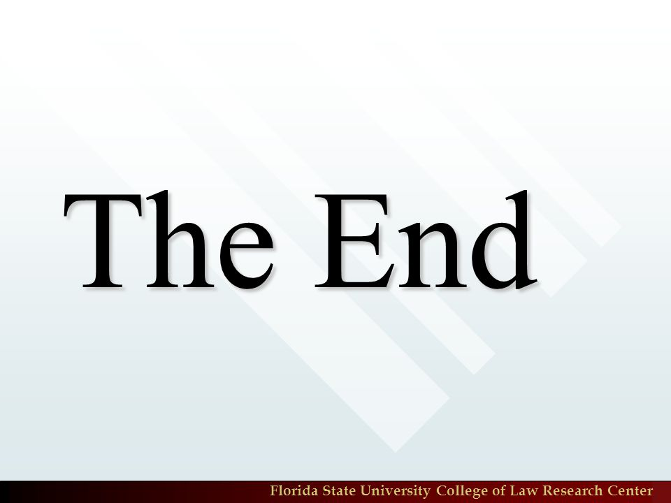 Florida State University College of Law Research Center The End