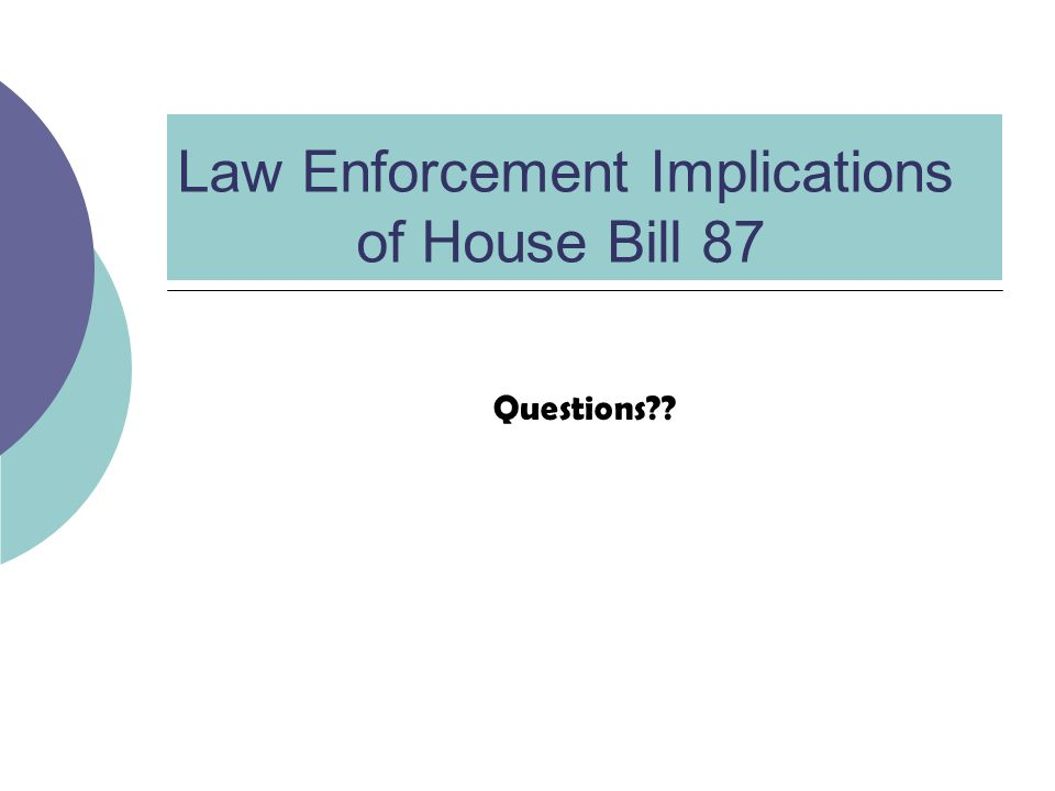 Law Enforcement Implications of House Bill 87 Questions