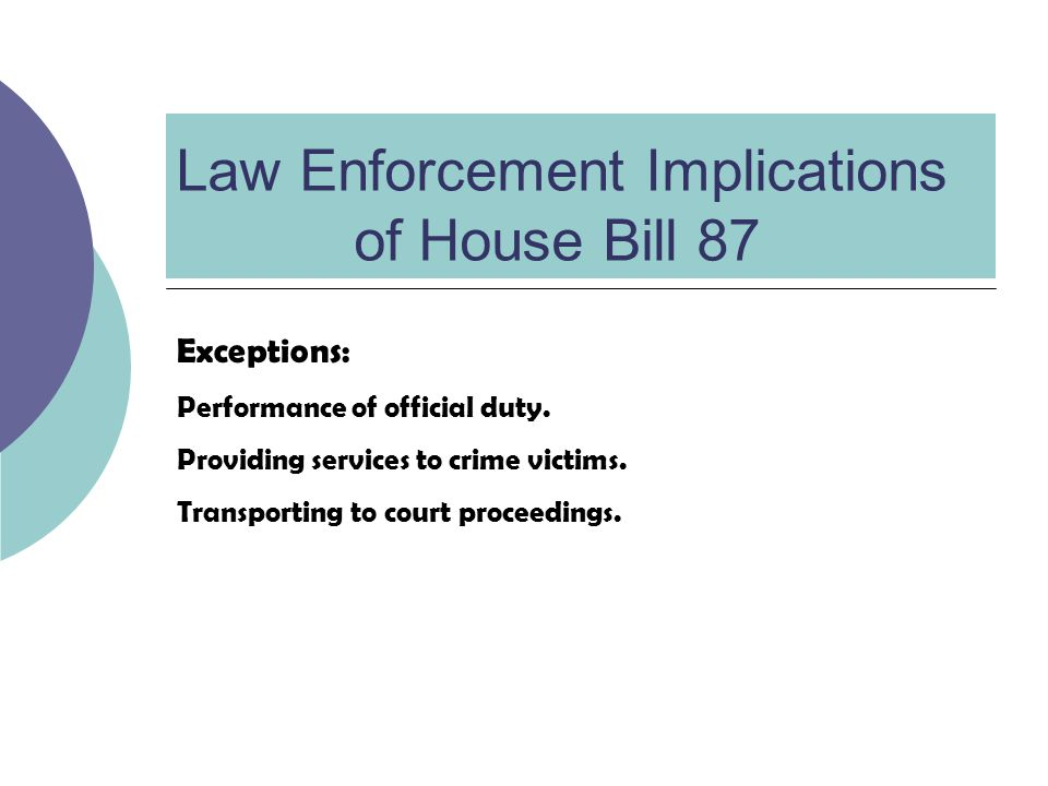Law Enforcement Implications of House Bill 87 Exceptions: Performance of official duty.