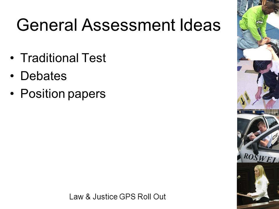 Law & Justice GPS Roll Out General Assessment Ideas Traditional Test Debates Position papers